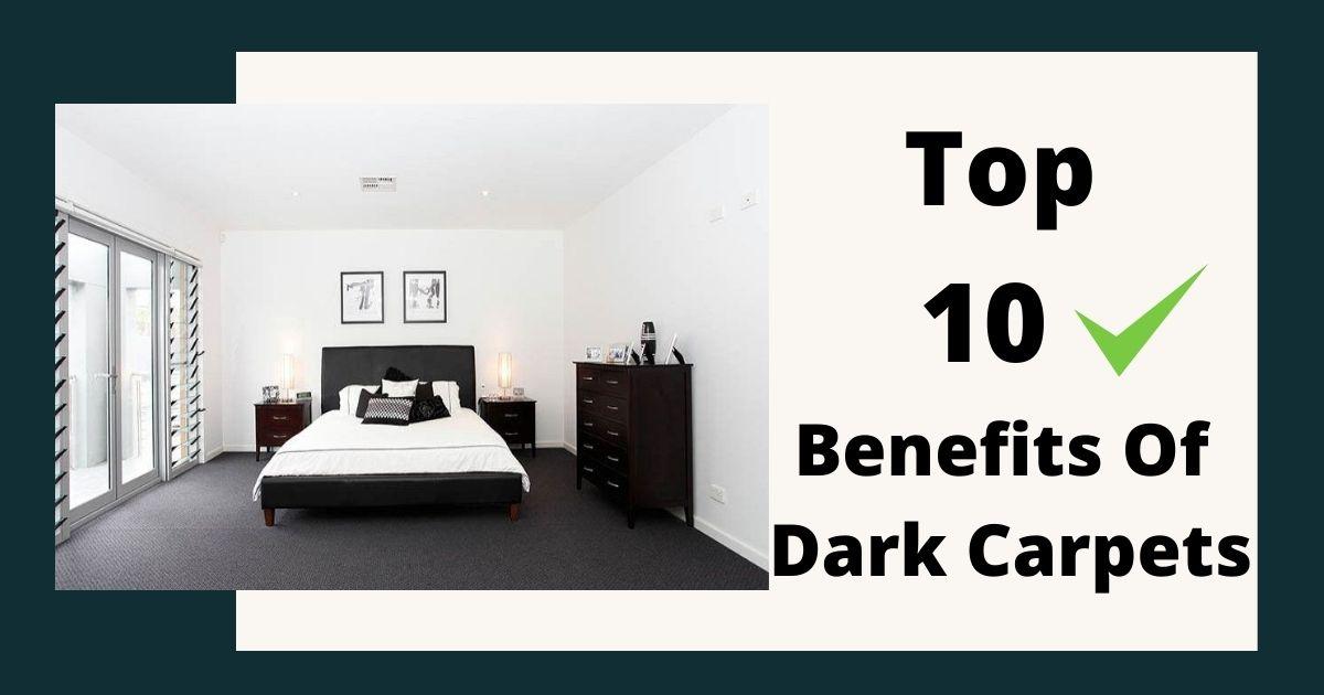 Top 10 Benefits Of Dark Carpets